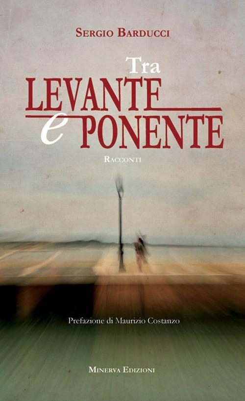 Tra Levante e Ponente - Sergio Barducci - ebook