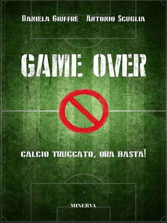 Game over. Calcio truccato, ora basta! - Daniela Giuffrè,Antonio Scuglia - ebook