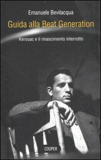 Guida alla Beat Generation. Kerouac e il rinascimento interrotto - Emanuele Bevilacqua - copertina