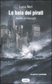 La baia dei pirati. Assalto al copyright - Luca Neri - copertina