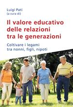 Il valore educativo delle relazioni tra le generazioni. Coltivare i legami tra nonni, figli, nipoti