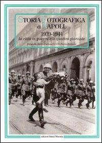 Storia fotografica di Napoli (1939-1944). La città in guerra e le quattro giornate - copertina