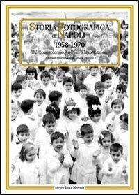 Storia fotografica di Napoli (1958-1970). Dal «boom economico» agli anni della contestazione - copertina