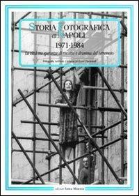 Storia fotografica di Napoli (1971-1984). La città tra speranza di riscatto e dramma del terremoto. Ediz. illustrata - copertina
