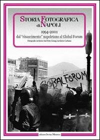 Storia fotografica di Napoli (1994-2001). Dal rinascimento napoletano al global forum. Ediz. illustrata - copertina