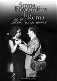 Storia fotografica di Roma 1950-1962. Dall'anno santo alla «dolce vita» - copertina