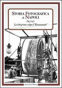 Storia fotografica di Napoli (1892-1921). La città prima e dopo il risanamento - copertina