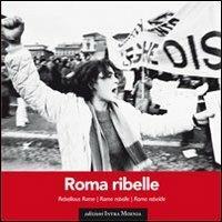 Roma ribelle. Ediz. italiana, inglese, francese e spagnola - copertina