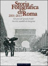Storia fotografica di Roma 2001-2013. Gli anni del «grande freddo» tra crisi, scandali ed emergenze. Ediz. illustrata - copertina