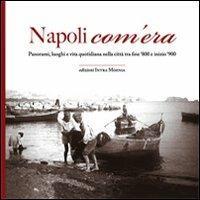 Napoli com'era. Panorami, luoghi e vita quotidiana nella città tra fine '800 e inizio '900 - copertina
