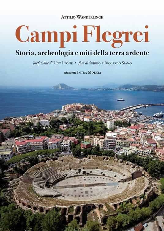 Campi Flegrei. Storia, archeologia e miti della terra ardente - Attilio Wanderlingh - copertina