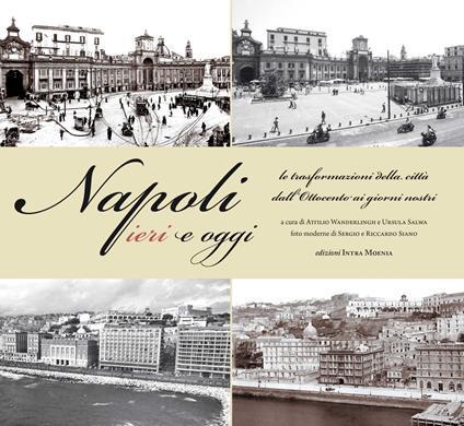 Napoli ieri e oggi. Le trasformazioni della città dall'Ottocento ai giorni nostri. Ediz. illustrata - copertina