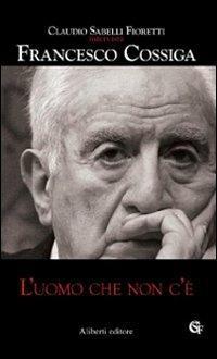 L' uomo che non c'è - Claudio Sabelli Fioretti,Francesco Cossiga - 2