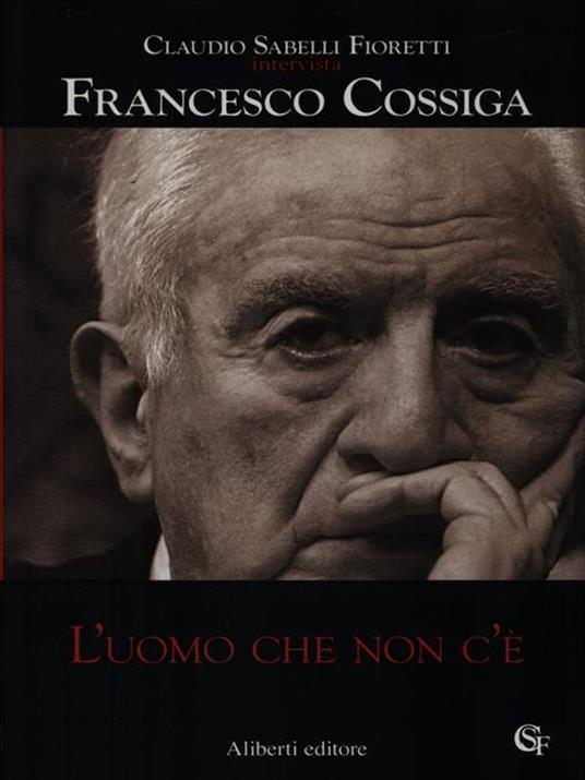 L' uomo che non c'è - Claudio Sabelli Fioretti,Francesco Cossiga - copertina