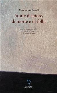 Storie d'amore, di morte e di follia. Prequel, interquel, sequel a «Né con te né senza di te» di Paola Calvetti - Alessandro Berselli,P. Calvetti - ebook