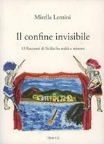 Il confine invisibile. 13 racconti di Sicilia fra realtà e mistero