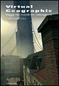 Virtual geographic. Viaggi nei mondi dei videogiochi - 2