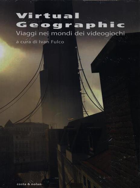 Virtual geographic. Viaggi nei mondi dei videogiochi - 3