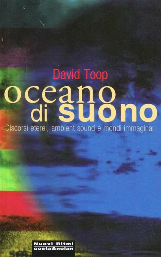 Oceano di suono. Ambient sound e mondi immaginari - David Toop - copertina