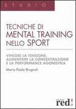 Tecniche di mental training nello sport. Vincere la tensione, aumentare la concentrazione e la performance agonistica