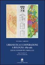 Urbanistica e cooperazione a Bologna (1889-1985). Cento anni di vite parallele