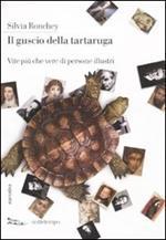 Il guscio della tartaruga. Vite più che vere di persone illustri