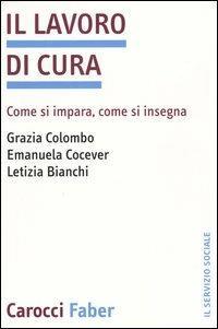 Il lavoro di cura. Come si impara, come si insegna -  Grazia Colombo, Emanuela Cocever, Letizia Bianchi - copertina