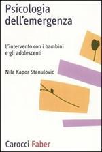 Psicologia dell'emergenza. L'intervento con i bambini e gli adolescenti