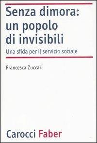Senza dimora: un popolo di invisibili. Una sfida per il servizio sociale -  Francesca Zuccari - copertina