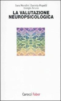 La valutazione neuropsicologica -  Sara Mondini, Daniela Mapelli, Giorgio Arcara - copertina