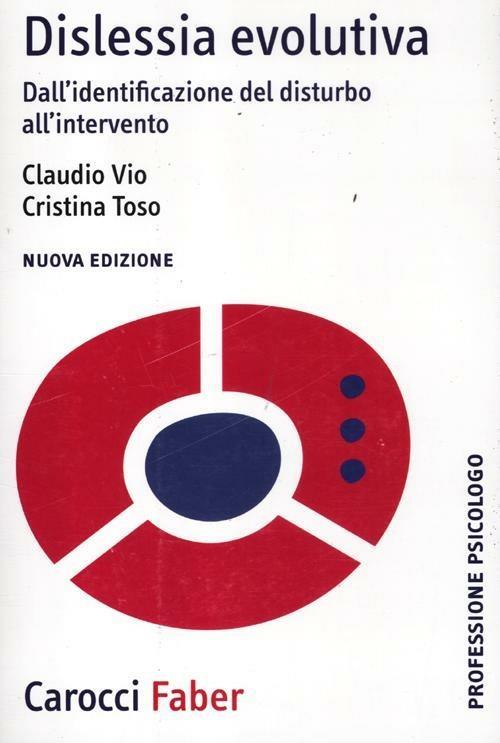 Dislessia evolutiva. Dall'identificazione del disturbo all'intervento -  Claudio Vio, Cristina Toso - copertina
