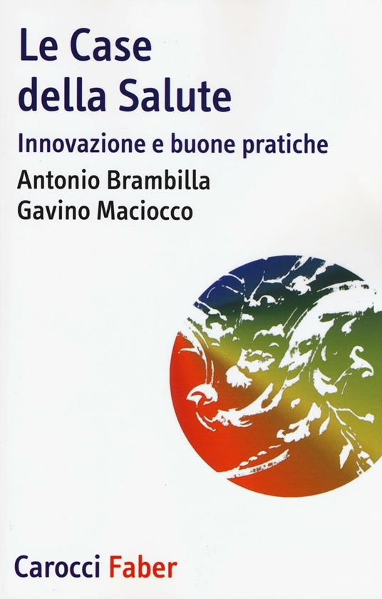 Le case della salute. Innovazione e buone pratiche -  Antonio Brambilla, Gavino Maciocco - copertina