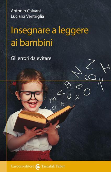 Insegnare a leggere ai bambini. Gli errori da evitare - Antonio Calvani,Luciana Ventriglia - copertina