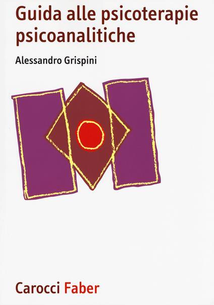 Guida alle psicoterapie psicoanalitiche - Alessandro Grispini - copertina