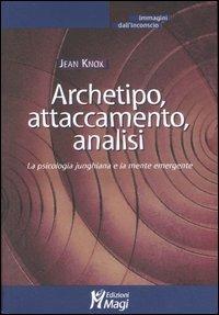 Archetipo, attaccamento, analisi. La psicologia junghiana e la mente emergente - Jean Knox - copertina