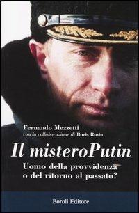 Il mistero Putin. Uomo della provvidenza o del ritorno al passato? - Fernando Mezzetti,Boris Rosin - copertina