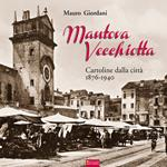 Mantova vecchiotta. Cartoline dalla città 1876-1940. Ediz. illustrata