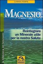 Magnesio. Reintegrare un minerale utile per la nostra salute