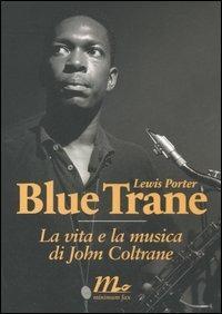 Blue Trane. La vita e la musica di John Coltrane - Lewis Porter - copertina
