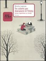 Tre sistemi per sbarazzarsi di Tolstoj (senza risparmiare se stessi)
