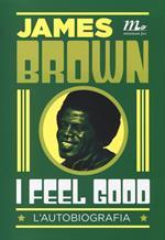 I feel good. L'autobiografia