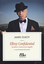 Ellroy confidential. Scrivere e vivere a Los Angeles
