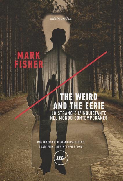The weird and the eerie. Lo strano e l'inquietante nel mondo contemporaneo - Mark Fisher - copertina