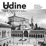 Udine nel Novecento. Ediz. illustrata