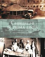 Chirurghi in prima linea. Storia degli ospedali chirurgici mobili nella Grande guerra