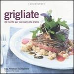 Grigliate. 30 ricette per cucinare alla griglia