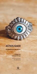 Asterusher. Autobiografia per feticci. Nuova ediz.