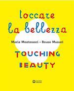 Montessori. Munari. Toccare la bellezza. Ediz. illustrata
