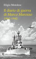 Il diario di guerra di Marco Marozzo 1940 - 1942