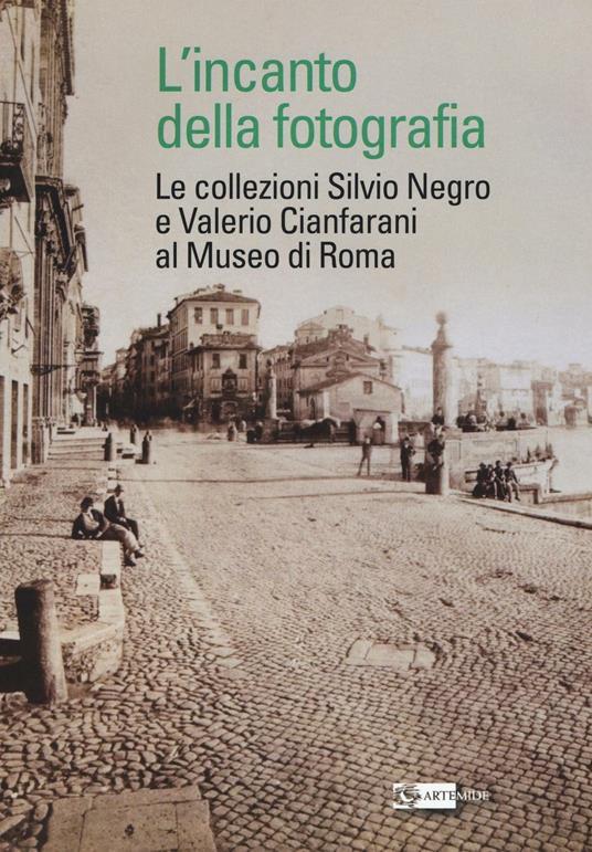 L' incanto della fotografia. Le collezioni Silvio Negro e Valerio Cianfarani al Museo di Roma - copertina